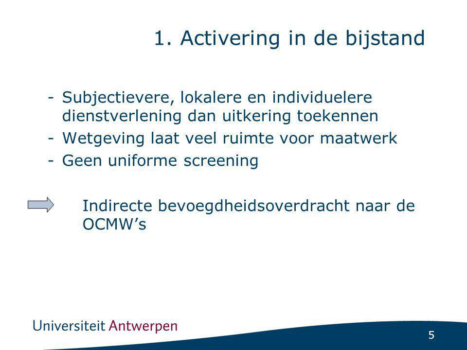 5 -Subjectievere, lokalere en individuelere dienstverlening dan uitkering toekennen -Wetgeving laat veel ruimte voor maatwerk -Geen uniforme screening Indirecte bevoegdheidsoverdracht naar de OCMW's