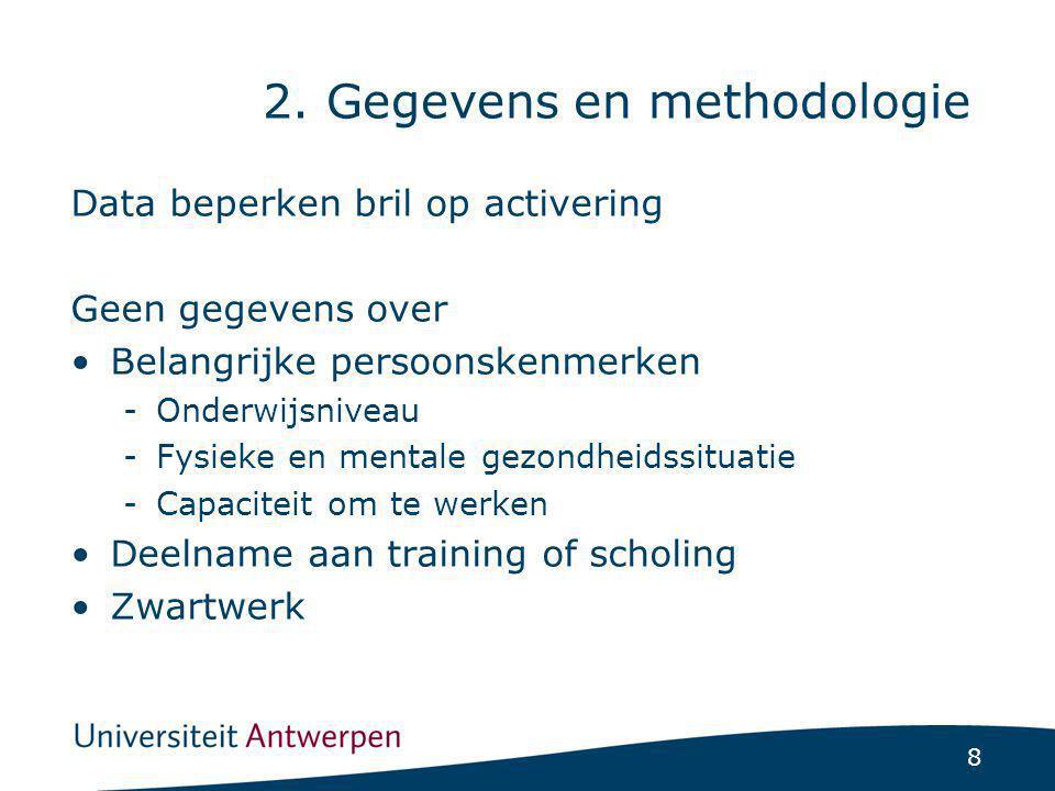 8 2. Gegevens en methodologie Data beperken bril op activering Geen gegevens over Belangrijke persoonskenmerken -Onderwijsniveau -Fysieke en mentale g