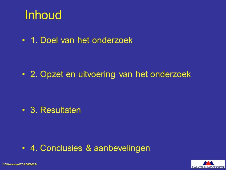 2 Cliëntenraad TD # 350006 © Inhoud 1. Doel van het onderzoek 2.