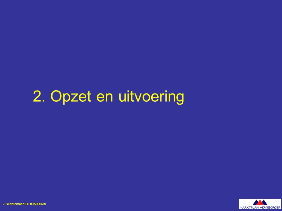 7 Cliëntenraad TD # 350006 © 2. Opzet en uitvoering