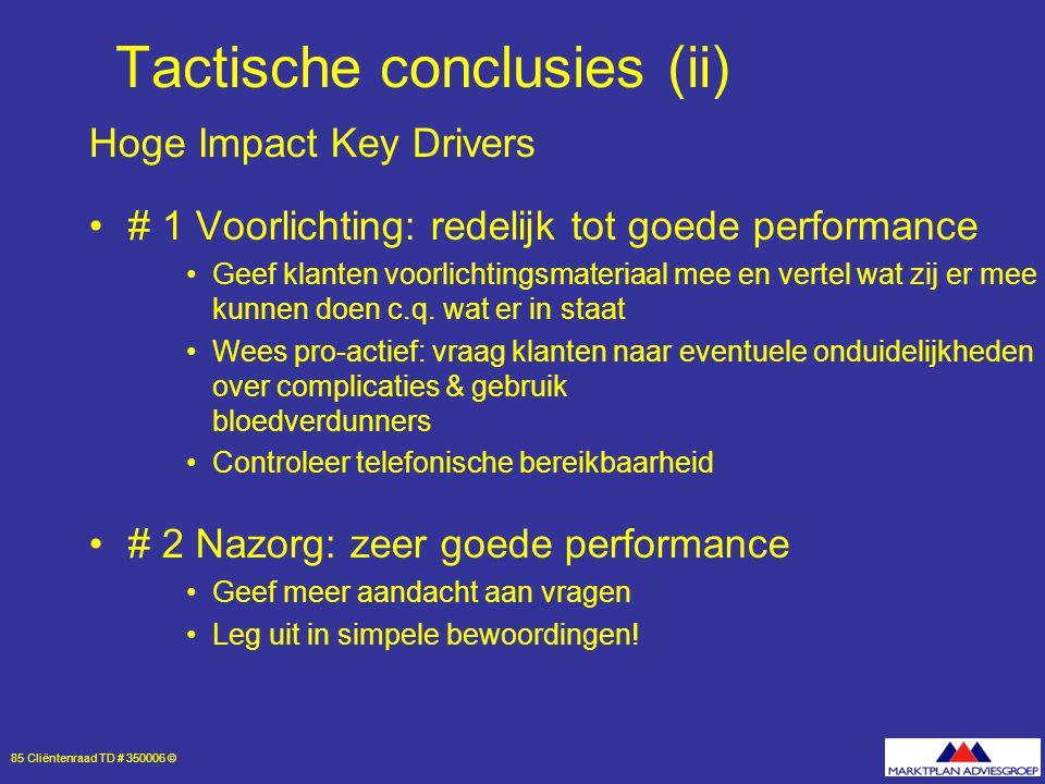 85 Cliëntenraad TD # 350006 © Tactische conclusies (ii) Hoge Impact Key Drivers # 1 Voorlichting: redelijk tot goede performance Geef klanten voorlichtingsmateriaal mee en vertel wat zij er mee kunnen doen c.q.