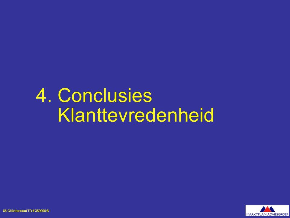 88 Cliëntenraad TD # 350006 © 4. Conclusies Klanttevredenheid