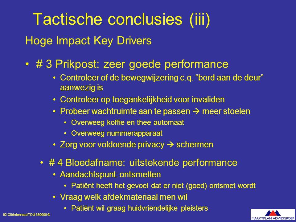 92 Cliëntenraad TD # 350006 © Tactische conclusies (iii) Hoge Impact Key Drivers # 3 Prikpost: zeer goede performance Controleer of de bewegwijzering c.q.