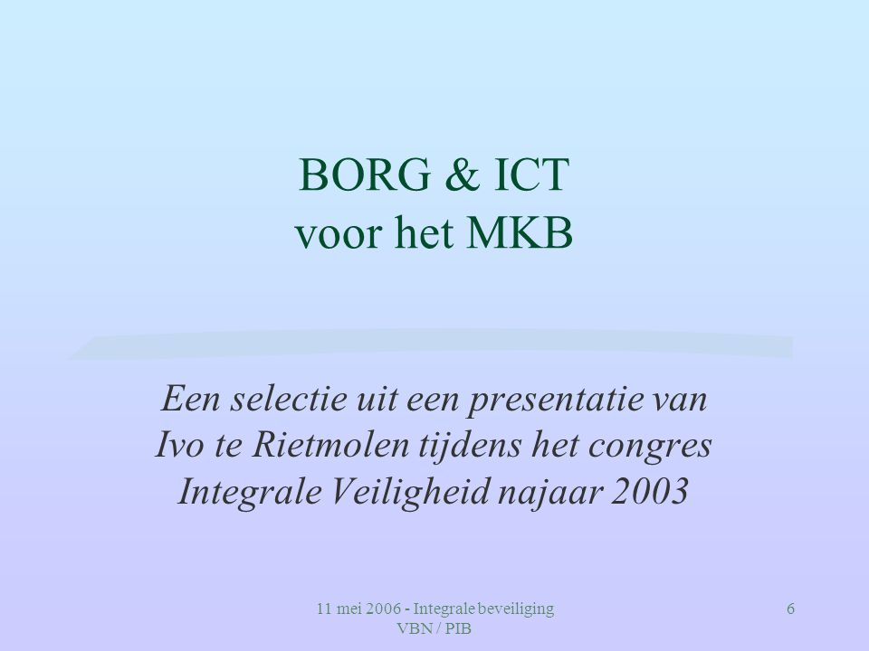 11 mei 2006 - Integrale beveiliging VBN / PIB 17 Borg & ICT; hoe verder.