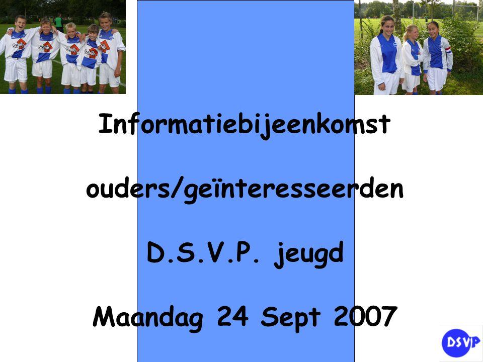 Informatiebijeenkomst ouders/geïnteresseerden D.S.V.P. jeugd Maandag 24 Sept 2007