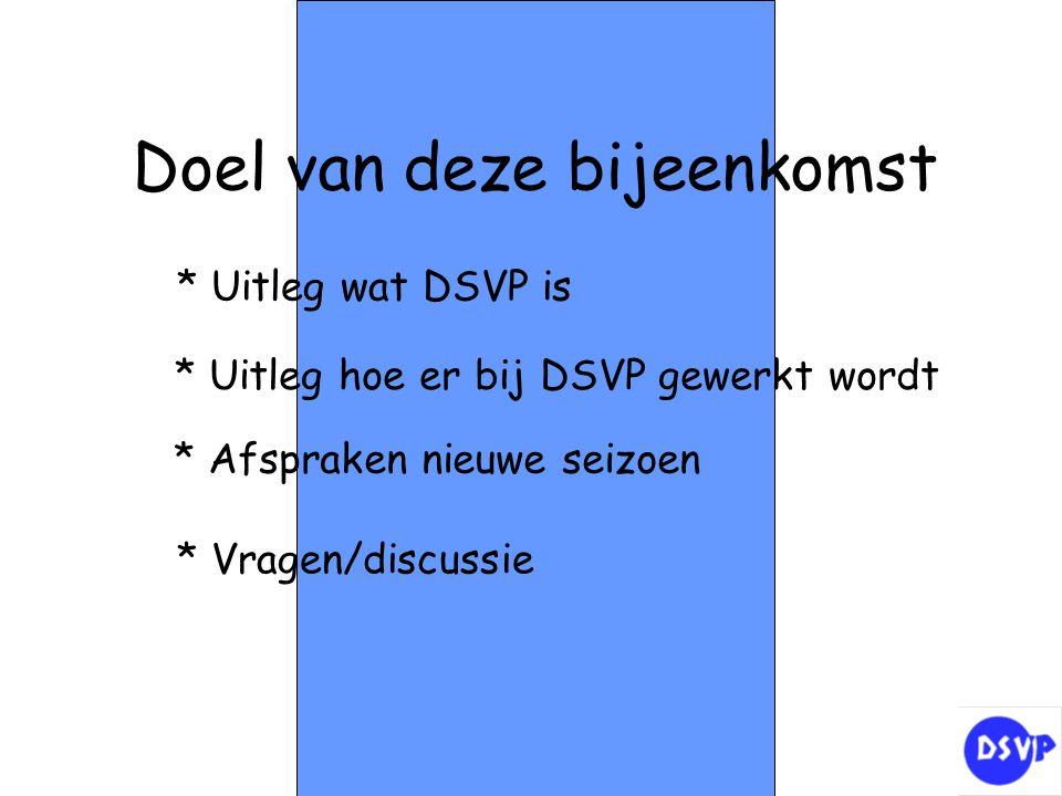 * Afspraken nieuwe seizoen Doel van deze bijeenkomst * Vragen/discussie * Uitleg hoe er bij DSVP gewerkt wordt * Uitleg wat DSVP is