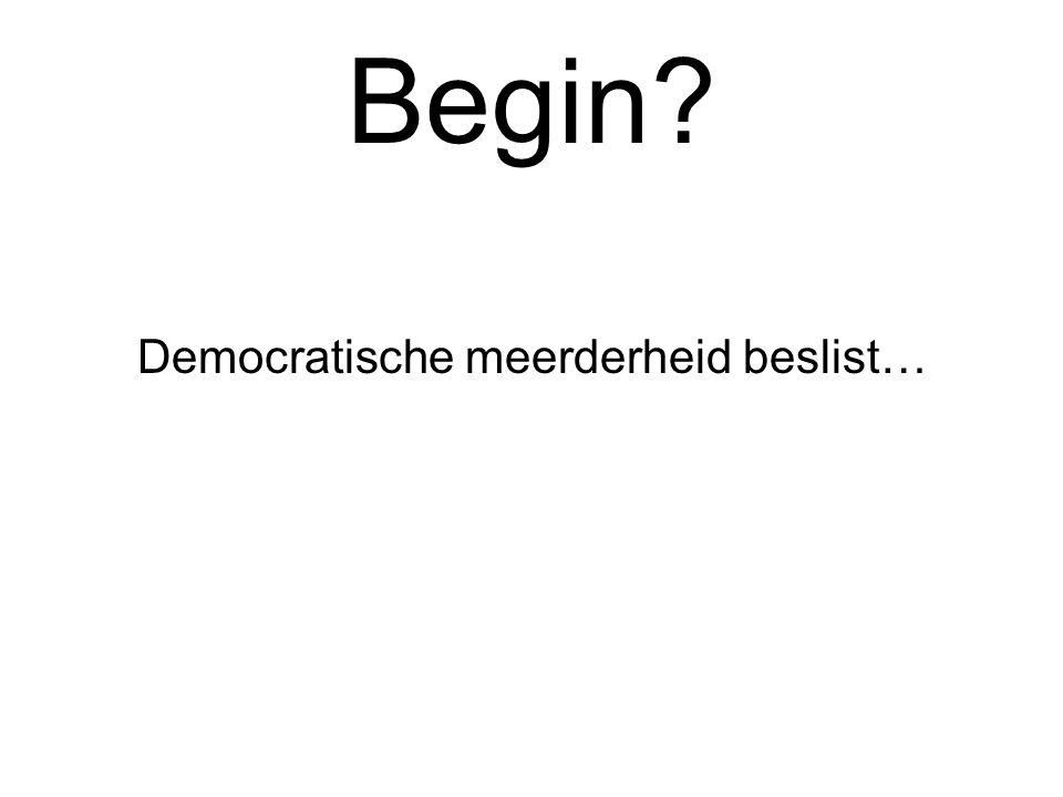 Begin? Democratische meerderheid beslist…