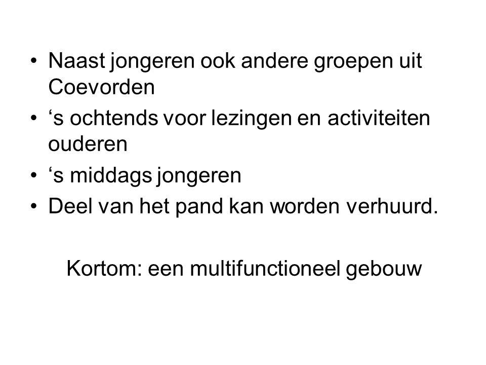 Naast jongeren ook andere groepen uit Coevorden 's ochtends voor lezingen en activiteiten ouderen 's middags jongeren Deel van het pand kan worden ver