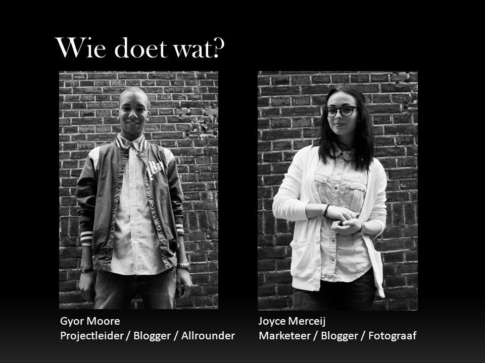 Wie doet wat? Gyor Moore Projectleider / Blogger / Allrounder Joyce Merceij Marketeer / Blogger / Fotograaf