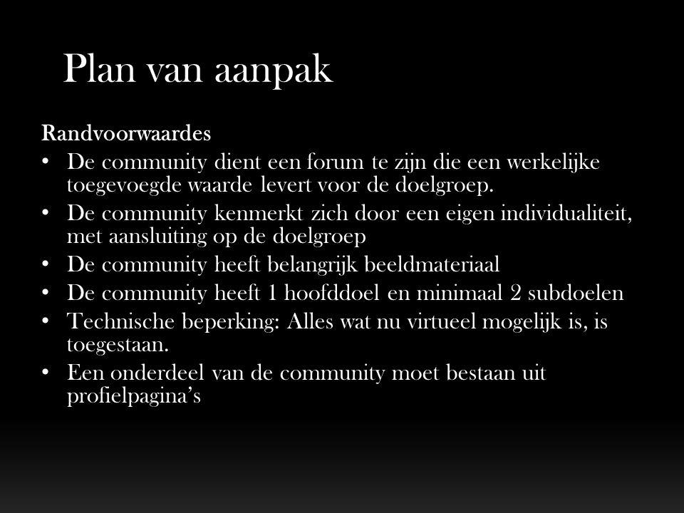 Plan van aanpak Randvoorwaardes De community dient een forum te zijn die een werkelijke toegevoegde waarde levert voor de doelgroep. De community kenm