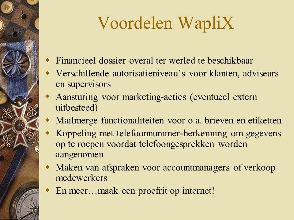 Voordelen WapliX  Financieel dossier overal ter werled te beschikbaar  Verschillende autorisatieniveau's voor klanten, adviseurs en supervisors  Aansturing voor marketing-acties (eventueel extern uitbesteed)  Mailmerge functionaliteiten voor o.a.