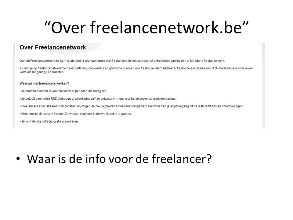 Over freelancenetwork.be Waar is de info voor de freelancer?