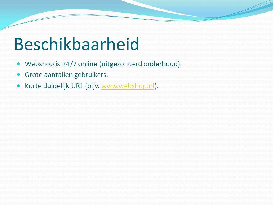 Beschikbaarheid Webshop is 24/7 online (uitgezonderd onderhoud). Grote aantallen gebruikers. Korte duidelijk URL (bijv. www.webshop.nl).www.webshop.nl
