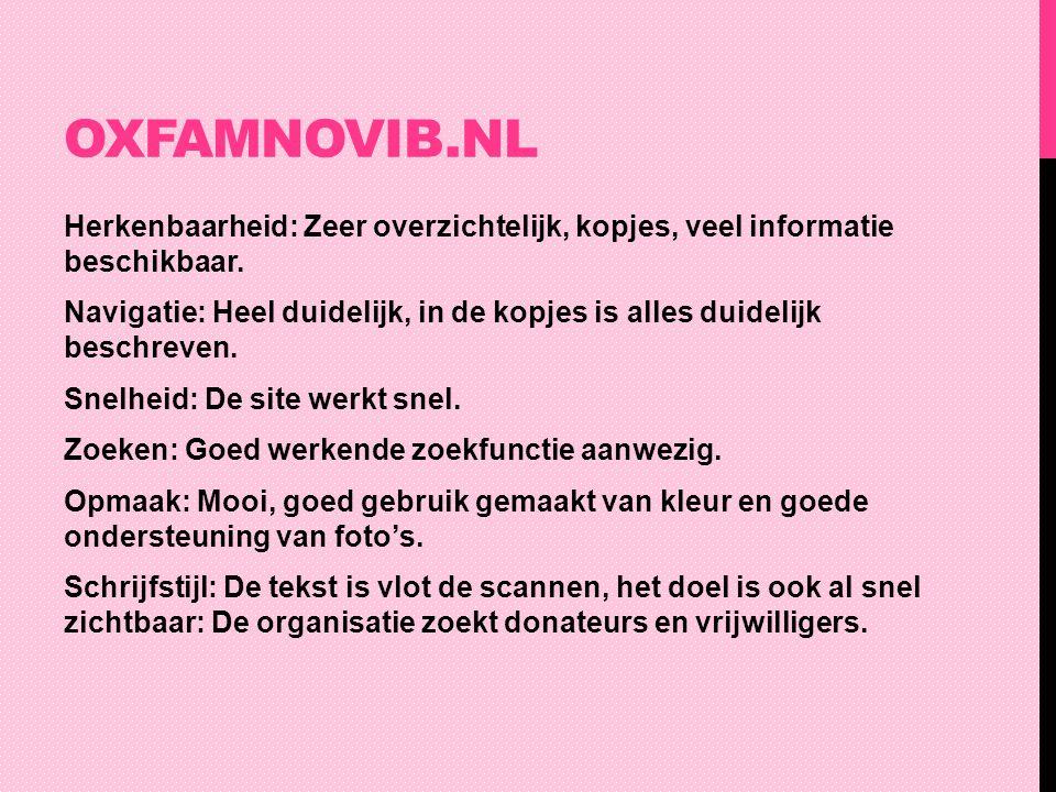 OXFAMNOVIB.NL Herkenbaarheid: Zeer overzichtelijk, kopjes, veel informatie beschikbaar. Navigatie: Heel duidelijk, in de kopjes is alles duidelijk bes