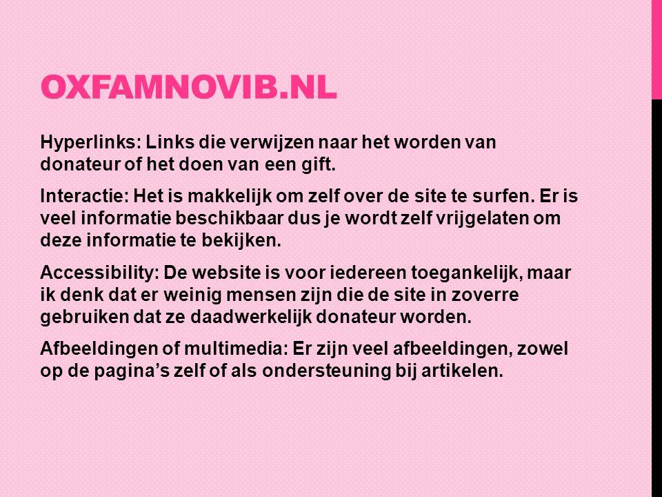 OXFAMNOVIB.NL Hyperlinks: Links die verwijzen naar het worden van donateur of het doen van een gift. Interactie: Het is makkelijk om zelf over de site