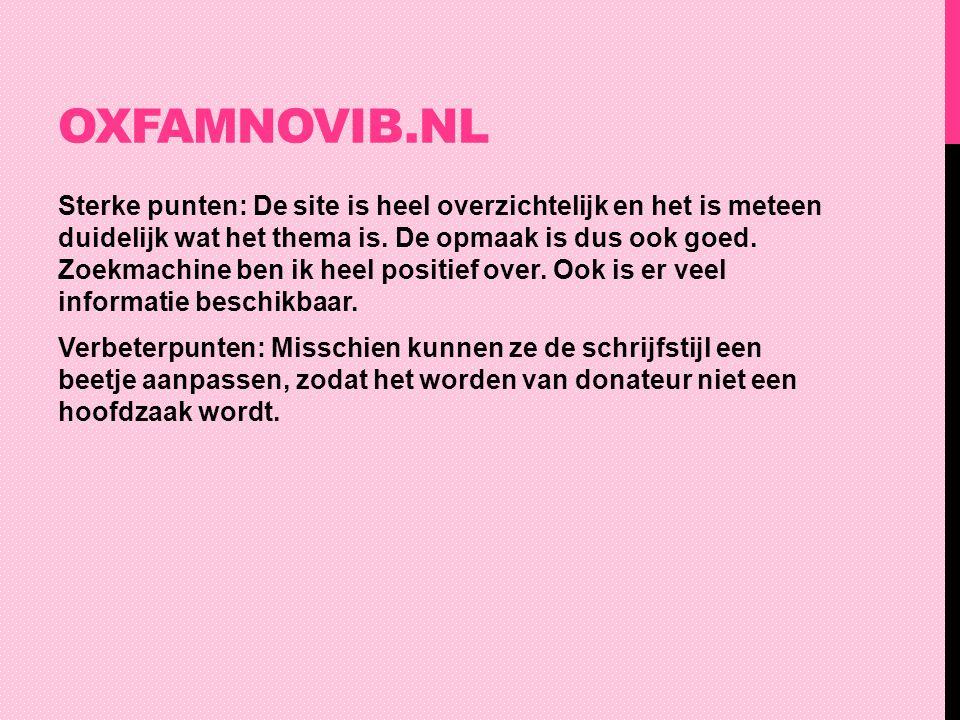 OXFAMNOVIB.NL Sterke punten: De site is heel overzichtelijk en het is meteen duidelijk wat het thema is. De opmaak is dus ook goed. Zoekmachine ben ik