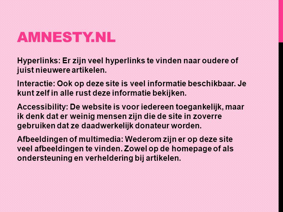 AMNESTY.NL Hyperlinks: Er zijn veel hyperlinks te vinden naar oudere of juist nieuwere artikelen. Interactie: Ook op deze site is veel informatie besc