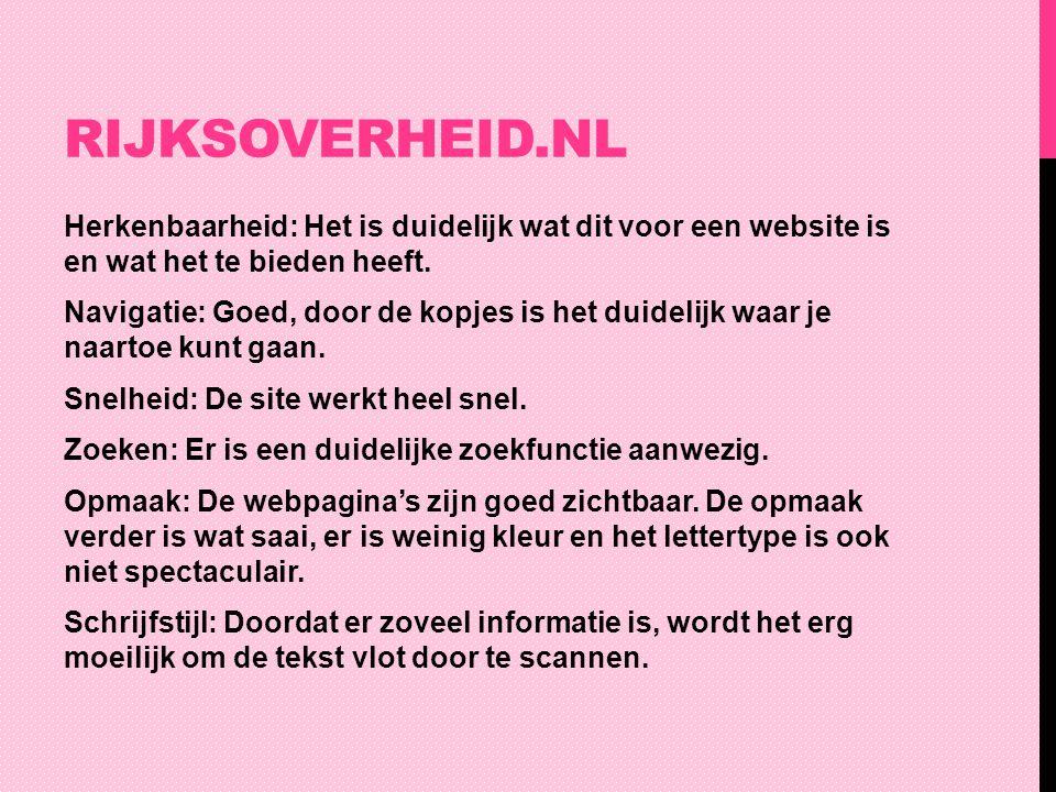 RIJKSOVERHEID.NL Herkenbaarheid: Het is duidelijk wat dit voor een website is en wat het te bieden heeft. Navigatie: Goed, door de kopjes is het duide