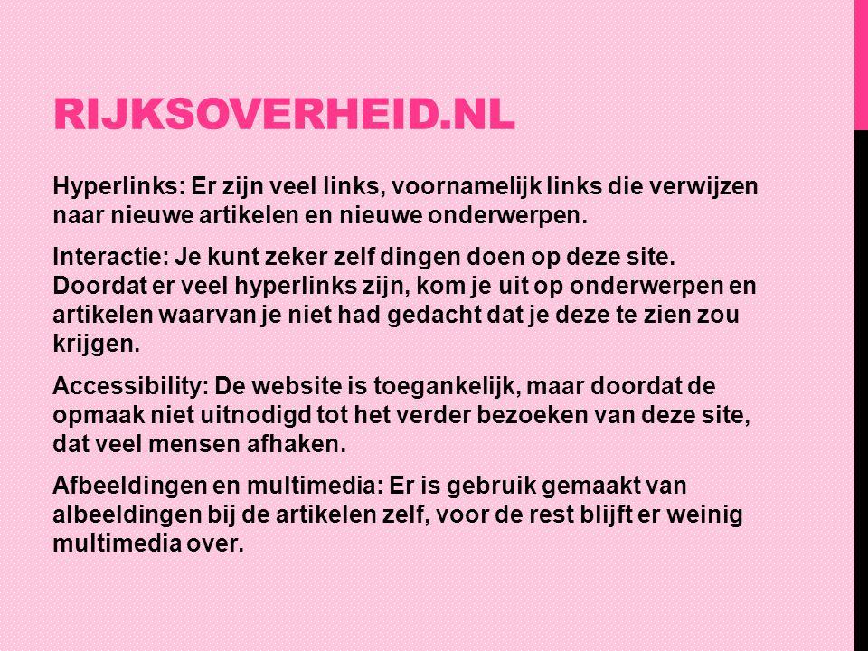 RIJKSOVERHEID.NL Hyperlinks: Er zijn veel links, voornamelijk links die verwijzen naar nieuwe artikelen en nieuwe onderwerpen. Interactie: Je kunt zek