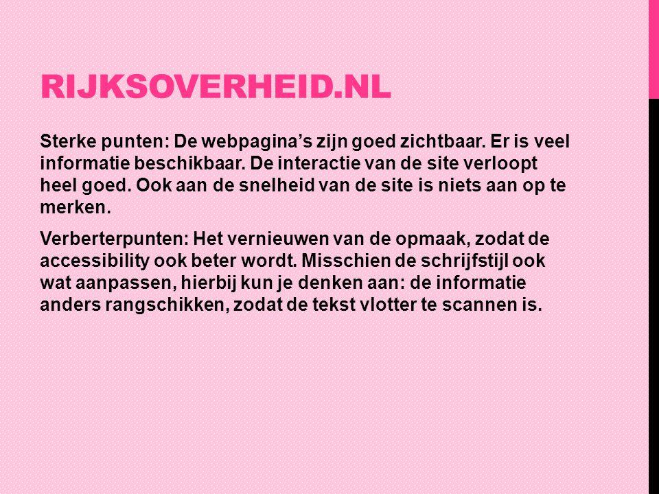 RIJKSOVERHEID.NL Sterke punten: De webpagina's zijn goed zichtbaar. Er is veel informatie beschikbaar. De interactie van de site verloopt heel goed. O