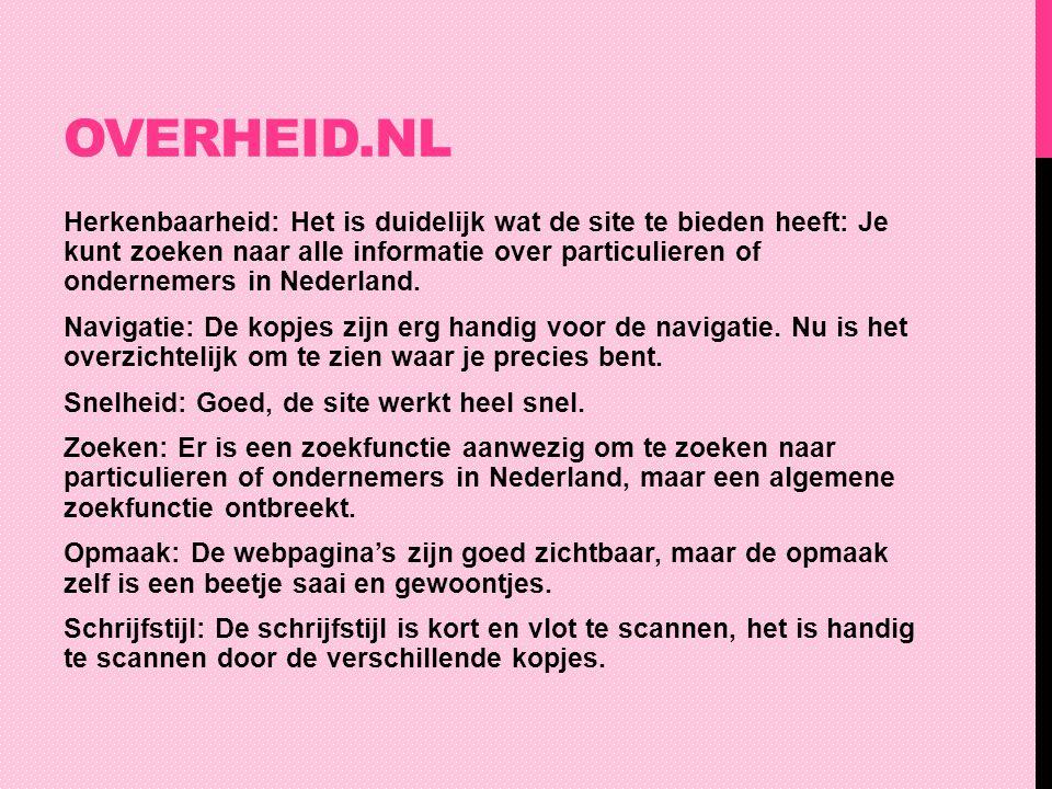 OVERHEID.NL Herkenbaarheid: Het is duidelijk wat de site te bieden heeft: Je kunt zoeken naar alle informatie over particulieren of ondernemers in Ned