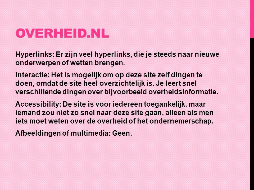 OVERHEID.NL Hyperlinks: Er zijn veel hyperlinks, die je steeds naar nieuwe onderwerpen of wetten brengen. Interactie: Het is mogelijk om op deze site