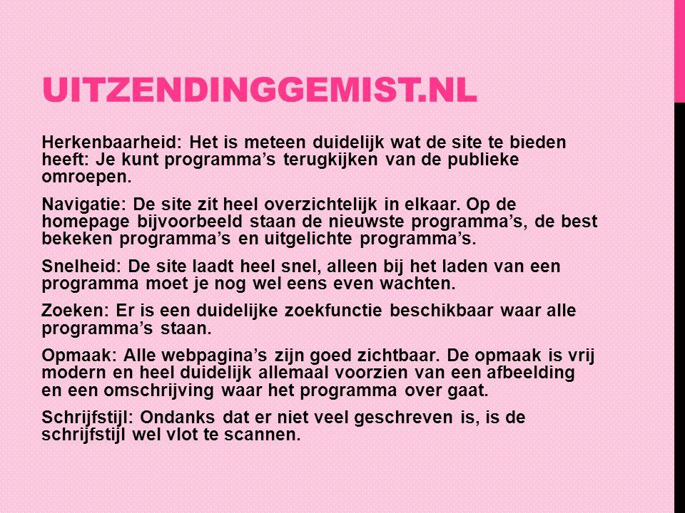 UITZENDINGGEMIST.NL Herkenbaarheid: Het is meteen duidelijk wat de site te bieden heeft: Je kunt programma's terugkijken van de publieke omroepen. Nav