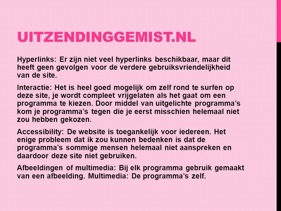 UITZENDINGGEMIST.NL Hyperlinks: Er zijn niet veel hyperlinks beschikbaar, maar dit heeft geen gevolgen voor de verdere gebruiksvriendelijkheid van de