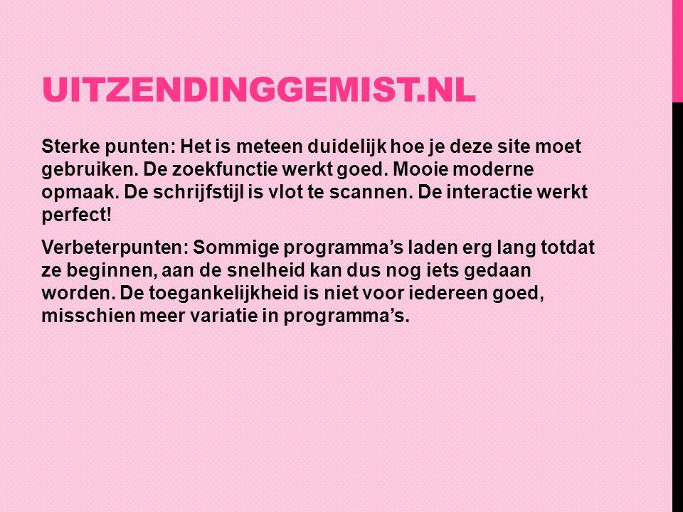 UITZENDINGGEMIST.NL Sterke punten: Het is meteen duidelijk hoe je deze site moet gebruiken. De zoekfunctie werkt goed. Mooie moderne opmaak. De schrij
