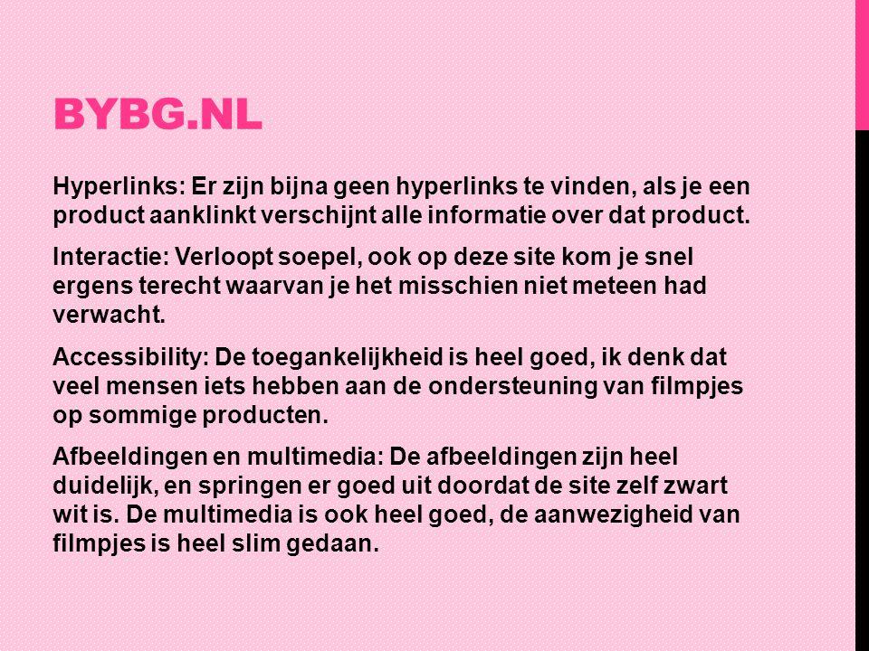 BYBG.NL Hyperlinks: Er zijn bijna geen hyperlinks te vinden, als je een product aanklinkt verschijnt alle informatie over dat product. Interactie: Ver