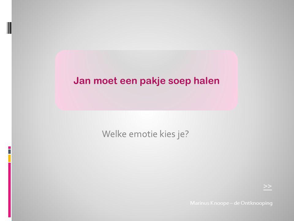 Marinus Knoope – de Ontknooping Jan moet een pakje soep halen Welke emotie kies je? >>