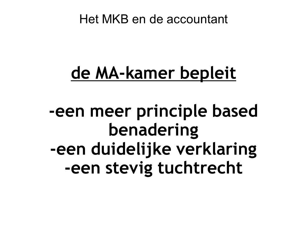 Het MKB en de accountant de MA-kamer bepleit -een meer principle based benadering -een duidelijke verklaring -een stevig tuchtrecht