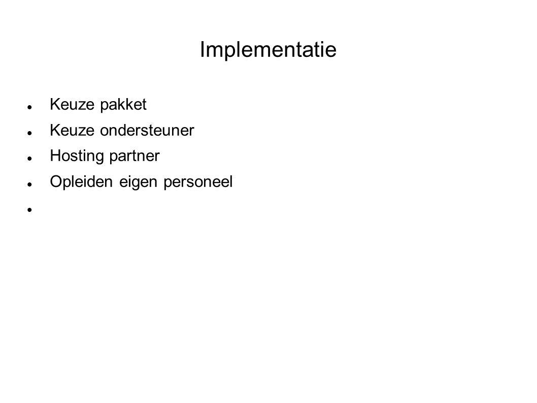 Implementatie Keuze pakket Keuze ondersteuner Hosting partner Opleiden eigen personeel