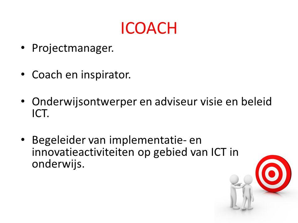 ICOACH Projectmanager. Coach en inspirator. Onderwijsontwerper en adviseur visie en beleid ICT. Begeleider van implementatie- en innovatieactiviteiten