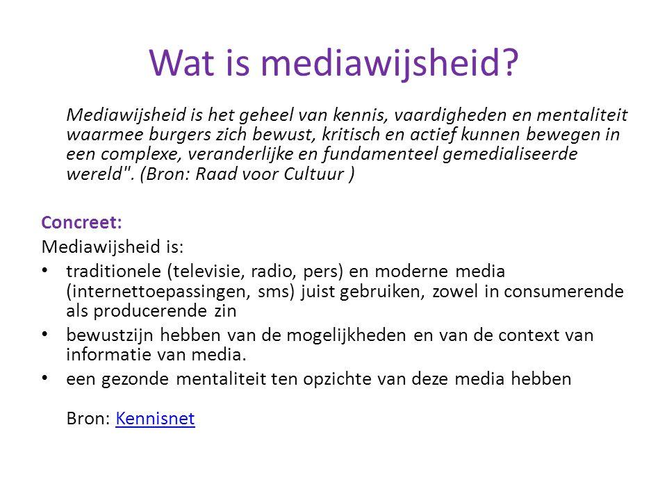 Wat is mediawijsheid? Mediawijsheid is het geheel van kennis, vaardigheden en mentaliteit waarmee burgers zich bewust, kritisch en actief kunnen beweg