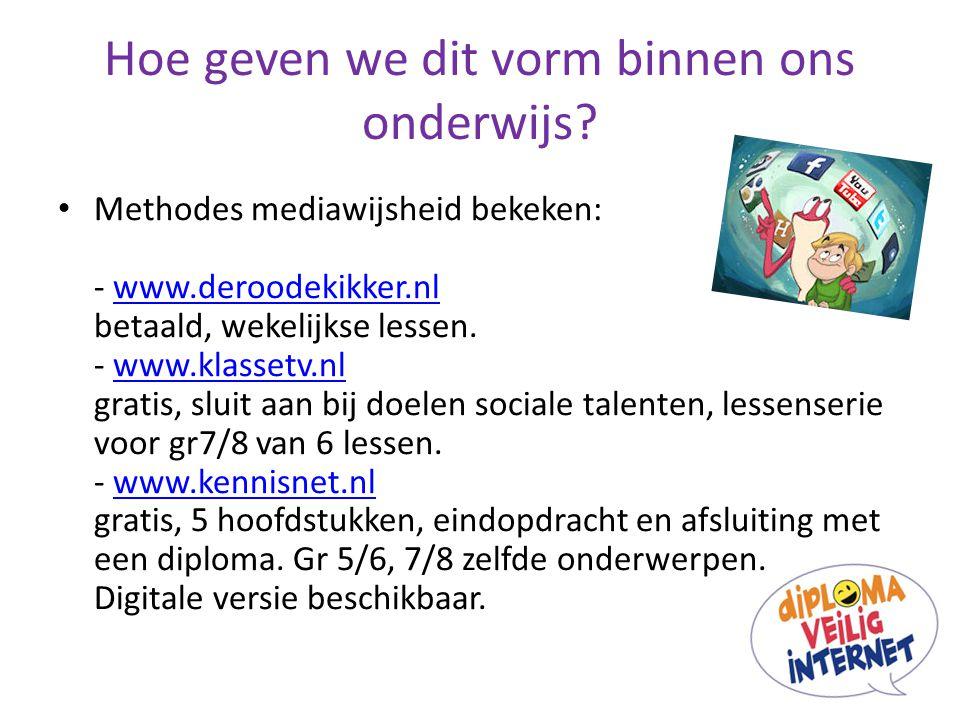 Hoe geven we dit vorm binnen ons onderwijs? Methodes mediawijsheid bekeken: - www.deroodekikker.nl betaald, wekelijkse lessen. - www.klassetv.nl grati