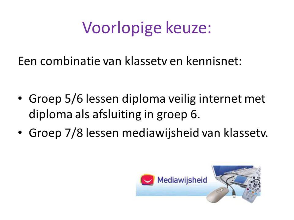 Voorlopige keuze: Een combinatie van klassetv en kennisnet: Groep 5/6 lessen diploma veilig internet met diploma als afsluiting in groep 6. Groep 7/8