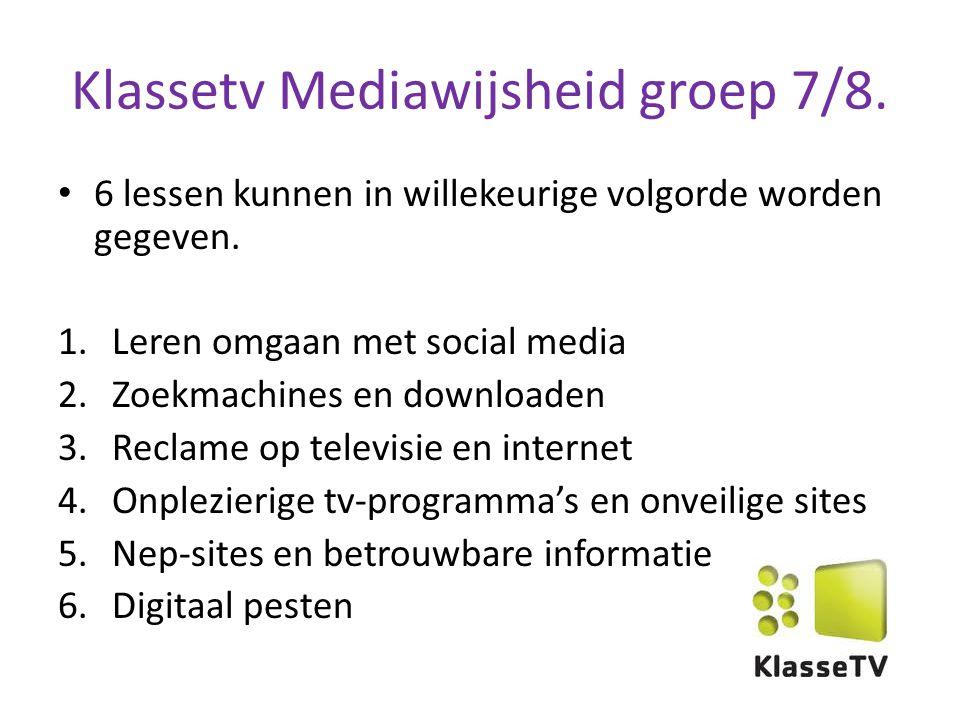 Klassetv Mediawijsheid groep 7/8. 6 lessen kunnen in willekeurige volgorde worden gegeven. 1.Leren omgaan met social media 2.Zoekmachines en downloade