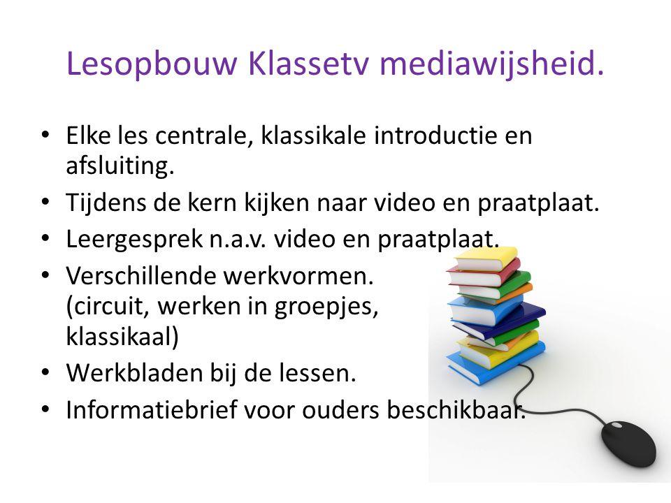 Lesopbouw Klassetv mediawijsheid. Elke les centrale, klassikale introductie en afsluiting. Tijdens de kern kijken naar video en praatplaat. Leergespre