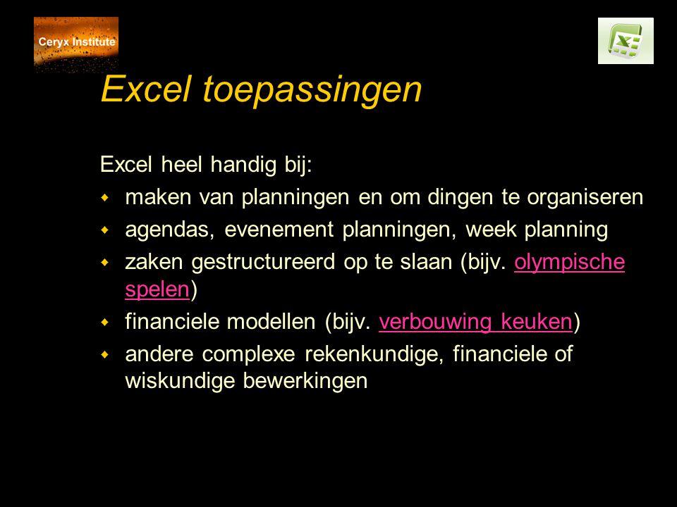 Excel toepassingen Excel heel handig bij: w maken van planningen en om dingen te organiseren w agendas, evenement planningen, week planning w zaken gestructureerd op te slaan (bijv.