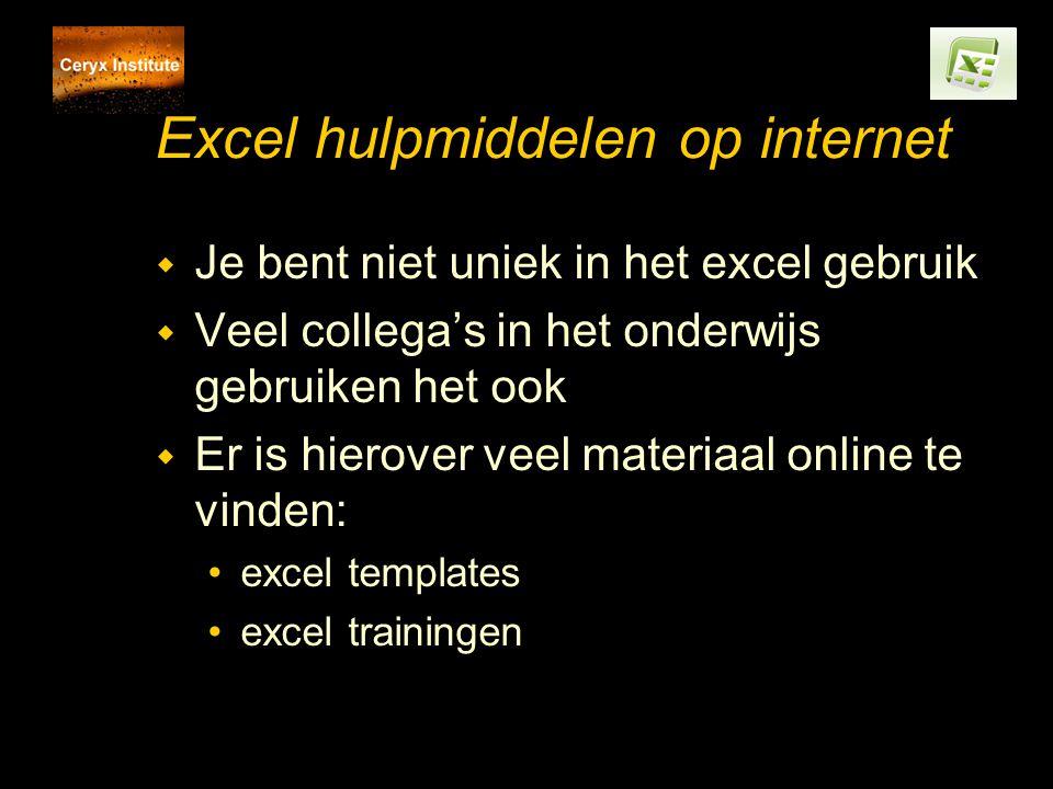 Excel hulpmiddelen op internet w Je bent niet uniek in het excel gebruik w Veel collega's in het onderwijs gebruiken het ook w Er is hierover veel materiaal online te vinden: excel templates excel trainingen