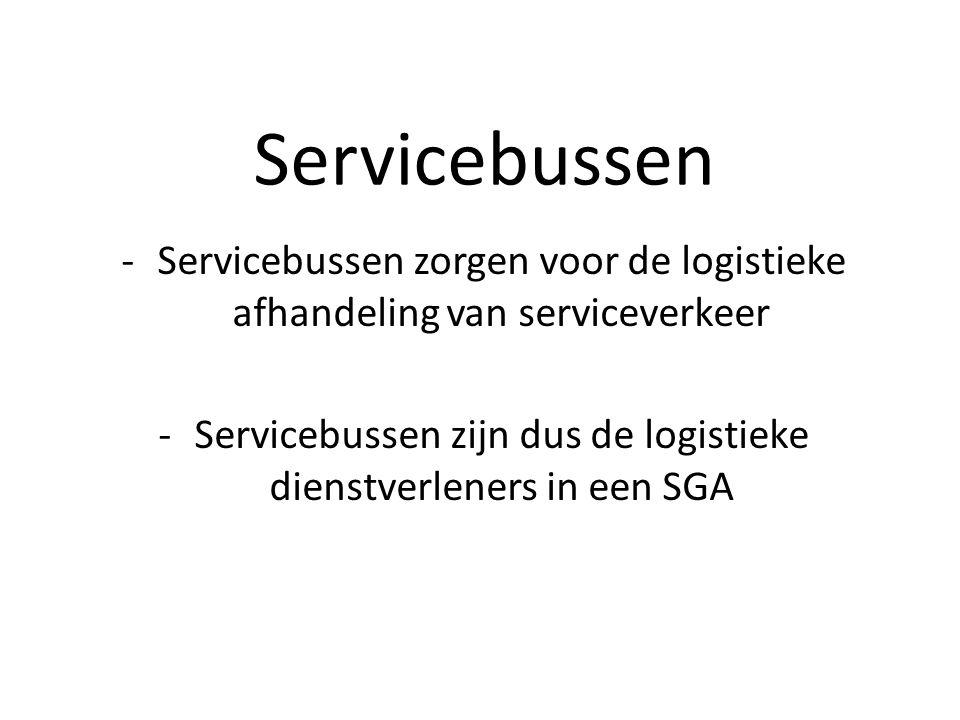 Servicebussen -Servicebussen zorgen voor de logistieke afhandeling van serviceverkeer -Servicebussen zijn dus de logistieke dienstverleners in een SGA