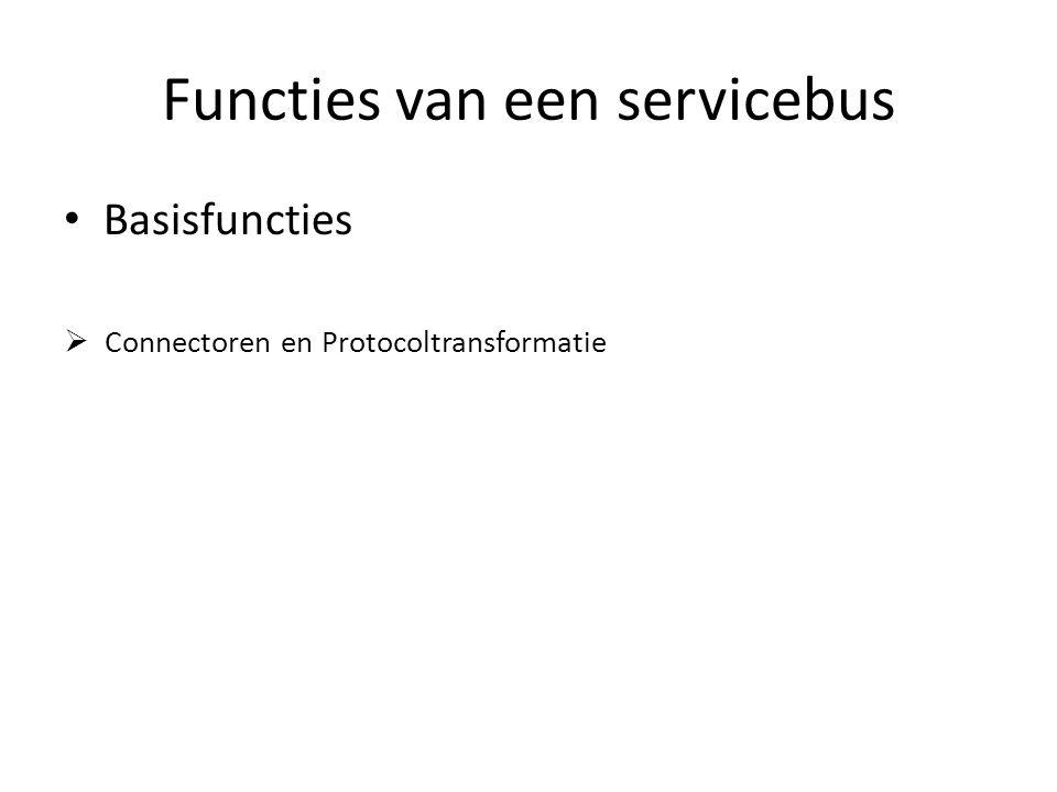 Functies van een servicebus Basisfuncties  Connectoren en Protocoltransformatie