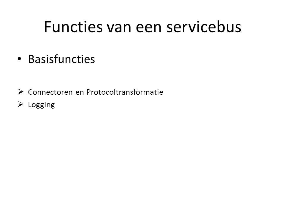 Functies van een servicebus Basisfuncties  Connectoren en Protocoltransformatie  Logging