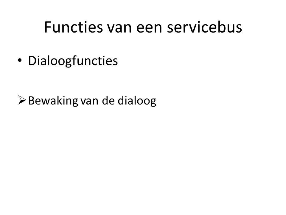 Functies van een servicebus Dialoogfuncties  Bewaking van de dialoog