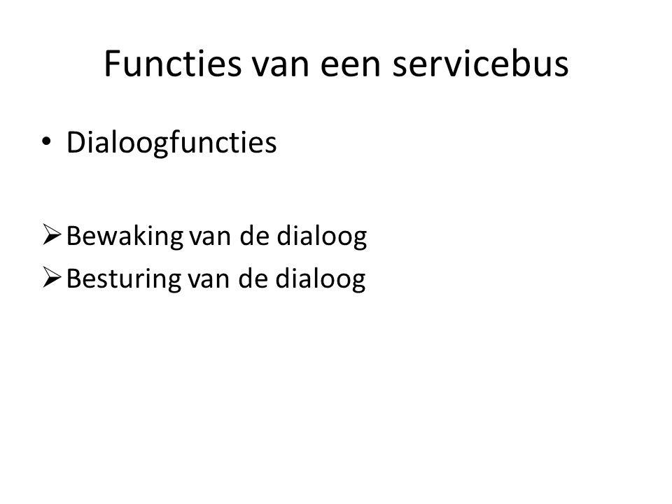 Functies van een servicebus Dialoogfuncties  Bewaking van de dialoog  Besturing van de dialoog