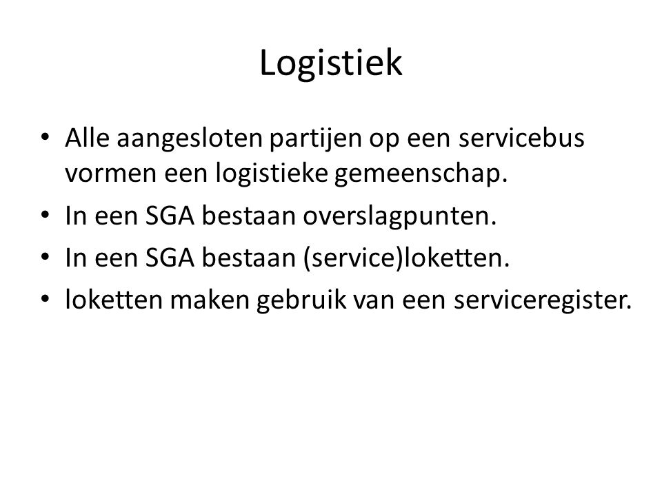 Logistiek Alle aangesloten partijen op een servicebus vormen een logistieke gemeenschap.