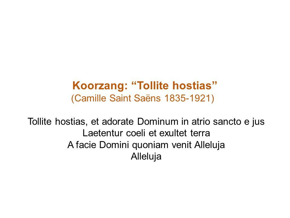 """Koorzang: """"Tollite hostias"""" (Camille Saint Saëns 1835-1921) Tollite hostias, et adorate Dominum in atrio sancto e jus Laetentur coeli et exultet terra"""