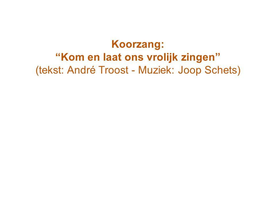 """Koorzang: """"Kom en laat ons vrolijk zingen"""" (tekst: André Troost - Muziek: Joop Schets)"""