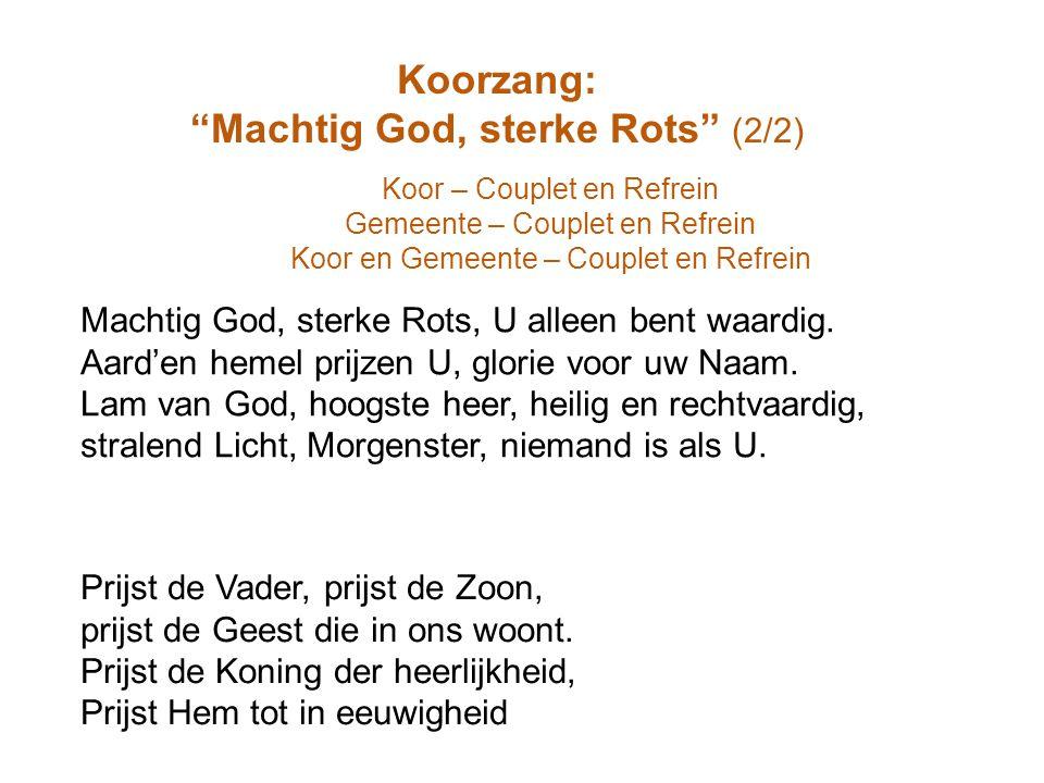 """Koorzang: """"Machtig God, sterke Rots"""" (2/2) Prijst de Vader, prijst de Zoon, prijst de Geest die in ons woont. Prijst de Koning der heerlijkheid, Prijs"""